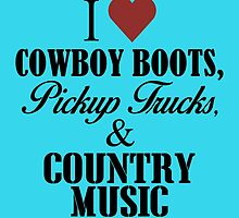 I LOVE COWBOY BOOTS & COUNTRY MUSIC by inkedcreatively