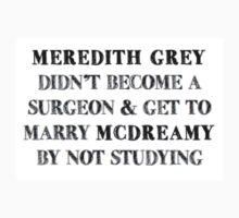 Meredith Grey didn't become a surgeon... by not studying by krcoley