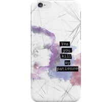 Yes, You Kill My Patience iPhone Case/Skin