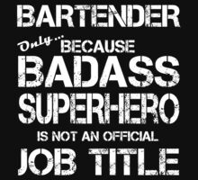 BARTENDER ONLY BECAUSE BADASS SUPERHERO IS NOT AN OFFICIAL JOB TITLE by imgarry