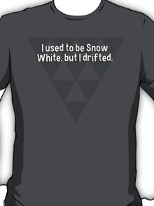I used to be Snow White' but I drifted. T-Shirt
