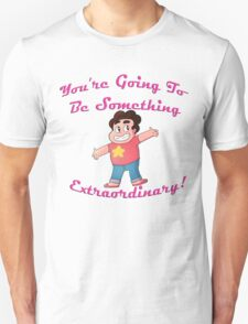 You're Going to be Something EXTRAORDINARY! T-Shirt