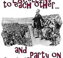 Be Excellent to Each other and Party on Abe Lincoln! by Rachel Flanagan