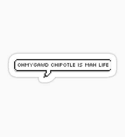 omg chipotle is my life Sticker
