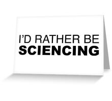 I'D RATHER BE SCIENCING Greeting Card