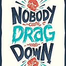 Nobody can drag me down by Risa Rodil