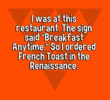 """I was at this restaurant. The sign said """"Breakfast Anytime."""" So I ordered French Toast in the Renaissance. by margdbrown"""