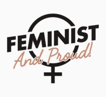 Feminist And Proud! by feministshirts