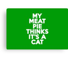 My meat pie thinks it's a cat Canvas Print