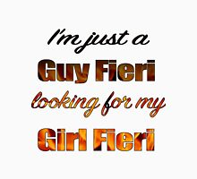 Just a Guy Fieri looking for his Girl Fieri Unisex T-Shirt