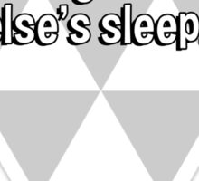 I was once arrested for walking in someone else's sleep. Sticker