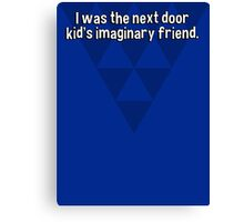 I was the next door kid's imaginary friend. Canvas Print