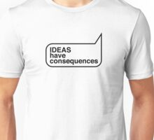 IDEAS have consequences Unisex T-Shirt
