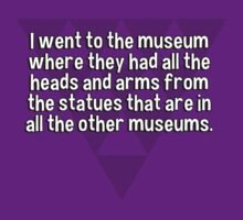 I went to the museum where they had all the heads and arms from the statues that are in all the other museums. by margdbrown
