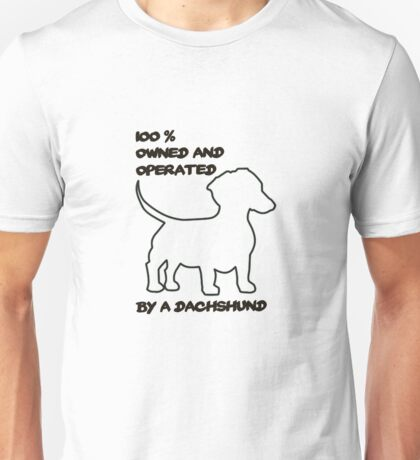 100% Owned and operated by a Dachshund! Unisex T-Shirt