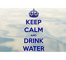 Keep Calm and Drink Water Photographic Print