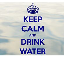 Keep Calm and Drink Water by Amantine