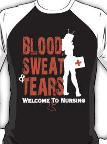 BLOOD SWEAT & tears welcome to nursing T-Shirt