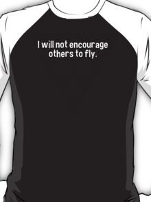 I will not encourage others to fly. T-Shirt