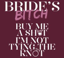 BRIDES BITCH BUY ME A SHOT I'M NOT TYING THE  RNOT by imgarry