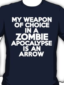 My weapon of choice in a Zombie Apocalypse is an arrow T-Shirt