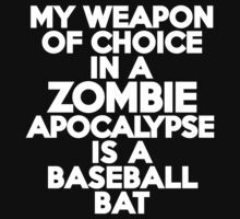 My weapon of choice in a Zombie Apocalypse is a baseball bat by onebaretree