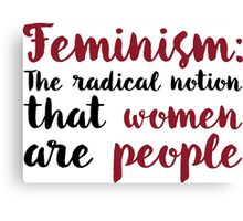 Feminism: The Radical Notion That Women Are People Canvas Print