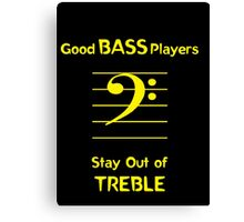 Good Bass Players Stay Out of Treble Canvas Print