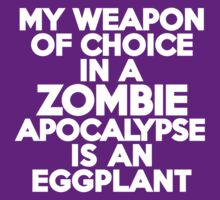 My weapon of choice in a Zombie Apocalypse is an eggplant by onebaretree