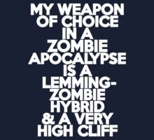 My weapon of choice in a Zombie Apocalypse is a lemming-zombie hybrid & a very high cliff by onebaretree