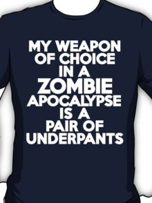 My weapon of choice in a Zombie Apocalypse is a pair of underpants T-Shirt
