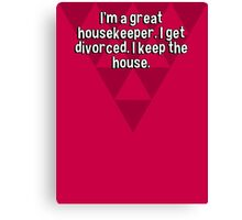 I'm a great housekeeper. I get divorced. I keep the house. Canvas Print