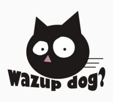 WAZUP DOG? by red addiction