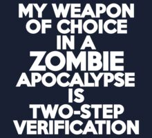 My weapon of choice in a Zombie Apocalypse is two-step verification by onebaretree