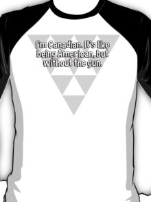 I'm Canadian. It's like being American' but without the gun.  T-Shirt