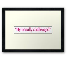 Clueless - Hymenally Challenged Framed Print