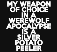 My weapon of choice in a Werewolf Apocalypse is a silver potato peeler Kids Clothes