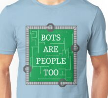 Bots are People Too Unisex T-Shirt
