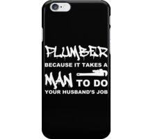 Plumber Because It Takes A Man To Do Your Husbands Job - Tshirts iPhone Case/Skin