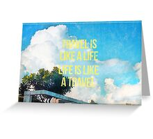 Travel is like a life Greeting Card