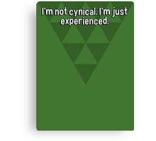 I'm not cynical. I'm just experienced. Canvas Print
