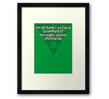 I'm not dumb. I just have a command of thoroughly useless information. Framed Print
