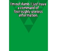 I'm not dumb. I just have a command of thoroughly useless information. Photographic Print
