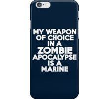 My weapon of choice in a Zombie Apocalypse is a marine iPhone Case/Skin