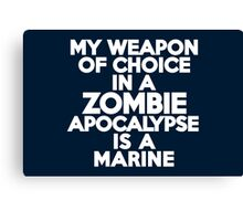 My weapon of choice in a Zombie Apocalypse is a marine Canvas Print