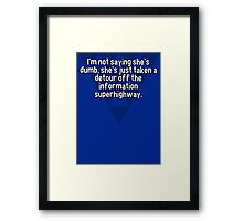 I'm not saying she's dumb' she's just taken a detour off the information superhighway. Framed Print