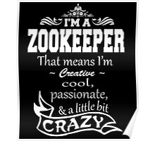 I'M A ZOOKEEPER THAT MEANS I'M COOL,CREATIVE,PASSIONATE & A LITTLE BIT CRAZY Poster