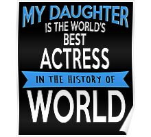 My Daughter Is The World's Best ACTRESS In The History Of World Poster