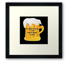 Better drink than waste Framed Print