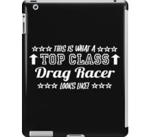 This Is What A Top Class Drag Racer Looks Like iPad Case/Skin